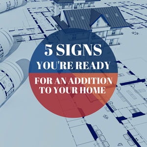 5 signs you're ready for an addition to your home