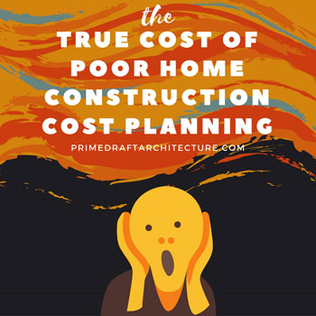 The True Cost Of Poor Home Construction Cost Planning