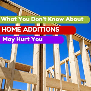 What You Don't Know About Home Additions May Hurt You