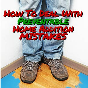 preventable home addition mistakes